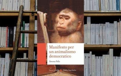 Manifesto per un animalismo democratico: un viaggio filosofico  all'interno delle battaglie per i diritti degli animali